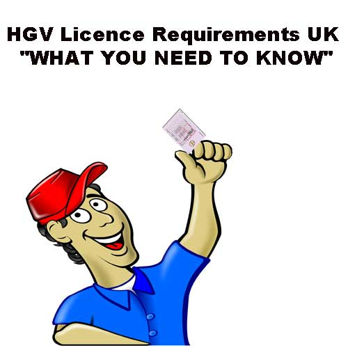 """HGV Licence Requirements UK """"WHAT YOU NEED TO KNOW"""""""