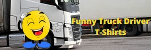 Funny T Shirts for Truck Driver