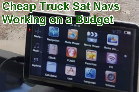 Cheap truck sat navs working on a budget British Trucking