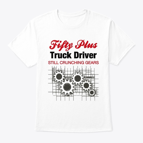 fifty plus truck driver T-Shirt